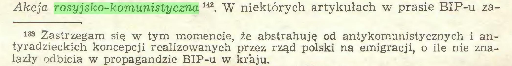 (...) Akcja rosyjsko-komunistyczna 142. W niektórych artykułach w prasie BIP-u za138 Zastrzegam się w tym momencie, że abstrahuję od antykomunistycznych i antyradzieckich koncepcji realizowanych przez rząd polski na emigracji, o ile nie znalazły odbicia w propagandzie BIP-u w kraju...