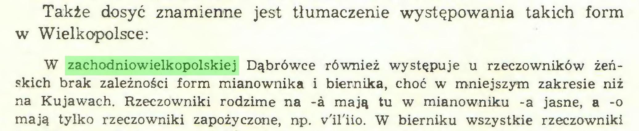 (...) Także dosyć znamienne jest tłumaczenie występowania takich form w Wielkopolsce: W zachodniowielkopolskiej Dąbrówce również występuje u rzeczowników żeńskich brak zależności form mianownika i biernika, choć w mniejszym zakresie niż na Kujawach. Rzeczowniki rodzime na -a mają tu w mianowniku -a jasne, a -o mają tylko rzeczowniki zapożyczone, np. v'il'iio. W bierniku wszystkie rzeczowniki...
