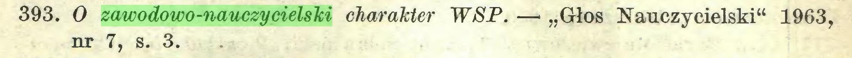 """(...) 393. O zawodowo-nauczycielski charakter WSP. —* """"Głos Nauczycielski"""" 1963, nr 7, s. 3..."""