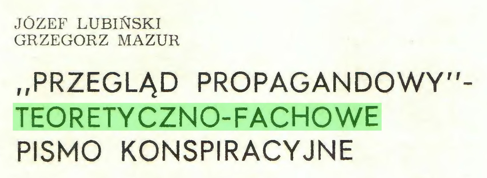 """(...) JÓZEF LUBIŃSKI GRZEGORZ MAZUR """"PRZEGLĄD PROPAGANDOWY""""TEORETYCZNO-FACHOWE PISMO KONSPIRACYJNE..."""