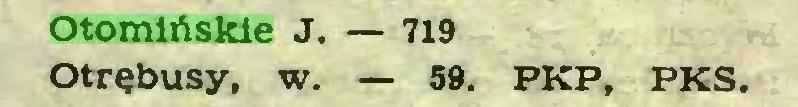 (...) Otomińskie J. — 719 Otrębusy, w. — 59. PKP, PKS...