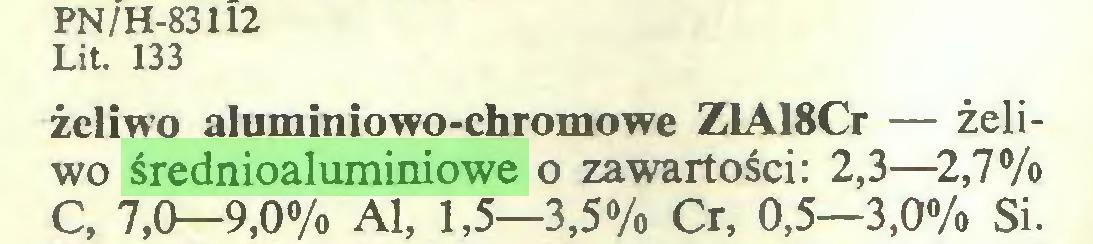 (...) PN/H-83112 Lit. 133 żeliwo aluminiowo-chromowe ZlA18Cr — żeliwo średnioaluminiowe o zawartości: 2,3—2,7% C, 7,0—9,0% Al, 1,5—3,5% Cr, 0,5—3,0% Si...