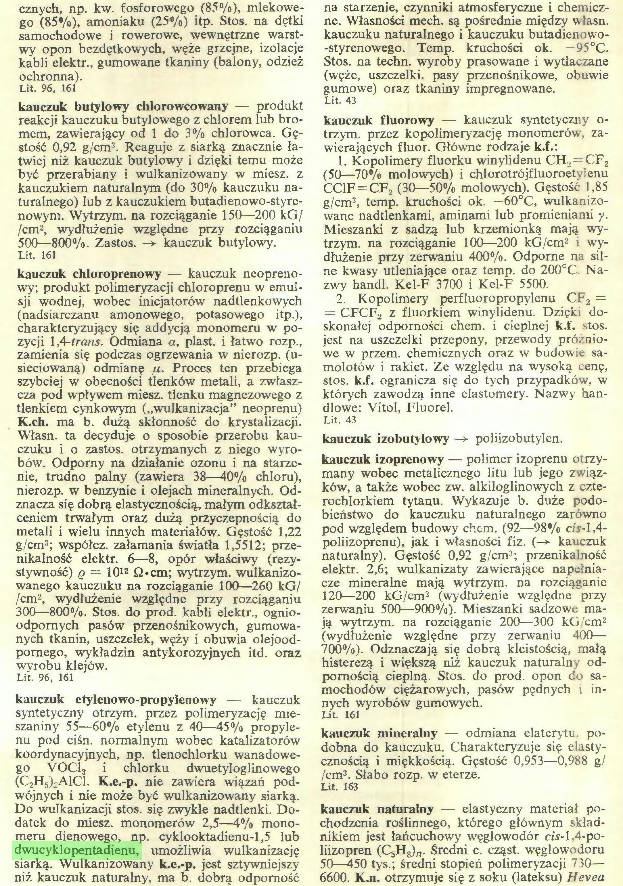 (...) Do wulkanizacji stos. się zwykle nadtlenki. Dodatek do miesz. monomerów 2,5—4% monomeru dienowego, np. cyklooktadienu-1,5 lub dwucyklopentadienu, umożliwia wulkanizację siarką. Wulkanizowany k.e.-p. jest sztywniejszy niż kauczuk naturalny, ma b. dobrą odporność na starzenie, czynniki atmosferyczne i chemiczne. Własności mech. są pośrednie między własn...