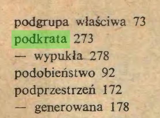 (...) podgrupa właściwa 73 podkrata 273 — wypukła 278 podobieństwo 92 podprzestrzeń 172 — generowana 178...