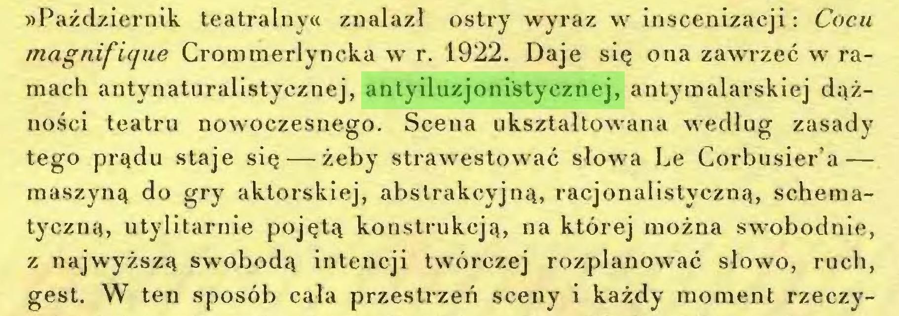(...) »Październik teatralny« znalazł ostry wyraz w inscenizacji: Cocu magnifique Crommerlyncka w r. 1922. Daje się ona zawrzeć w ramach antynaturalistycznej, antyiluzjonistycznej, antymalarskiej dążności teatru nowoczesnego. Scena ukształtowana według zasady tego prądu staje się — żeby strawestować słowa Le Corbusier a — maszyną do gry aktorskiej, abstrakcyjną, racjonalistyczną, schematyczną, utylitarnie pojętą konstrukcją, na której można swobodnie, z najwyższą swobodą intencji twórczej rozplanować słowo, ruch, gest. W ten sposób cala przestrzeń sceny i każdy moment rzeczy...