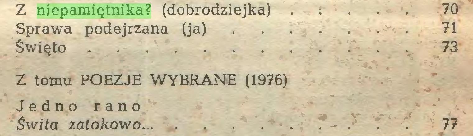 (...) Z niepamiętnika? (dobrodziejka) Sprawa podejrzana (ja) Święto Z tomu POEZJE WYBRANE (1976) Jedno rano Świta zatokowo J - . . . 77...