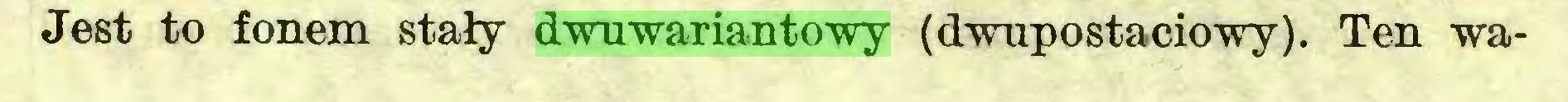 (...) Jest to fonem stały dwuwariantowy (dwupostaciowy). Ten wa...