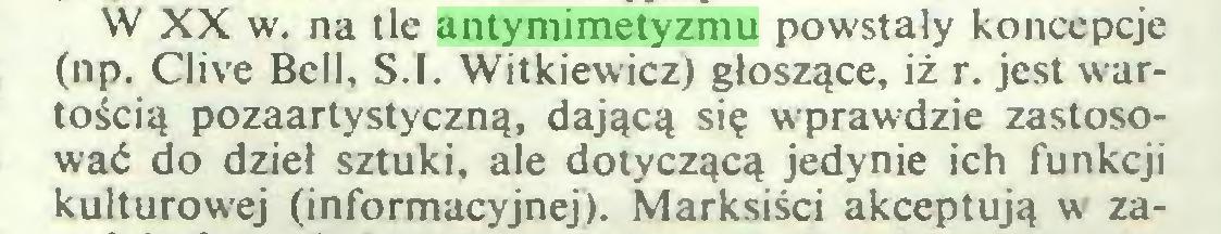 (...) W XX w. na tle antymimetyzmu powstały koncepcje (np. Clive Bell, S.l. Witkiewicz) głoszące, iż r. jest wartością pozaartystyczną, dającą się wprawdzie zastosować do dzieł sztuki, ale dotyczącą jedynie ich funkcji kulturowej (informacyjnej). Marksiści akceptują w za...