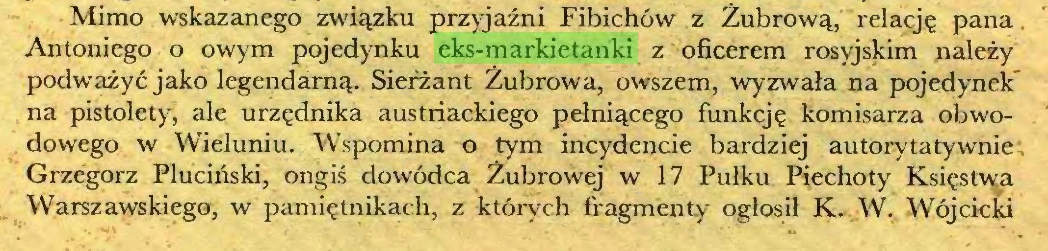 (...) Mimo wskazanego związku przyjaźni Fibichów z Żubrową, relację pana Antoniego o owym pojedynku eks-markietanki z oficerem rosyjskim należy podważyć jako legendarną. Sierżant Żubrowa, owszem, wyzwała na pojedynek na pistolety, ale urzędnika austriackiego pełniącego funkcję komisarza obwodowego w Wieluniu. Wspomina o tym incydencie bardziej autorytatywnie, Grzegorz Pluciński, ongiś dowódca Żubrowej w 17 Pułku Piechoty Księstwa Warszawskiego, w pamiętnikach, z których fragmenty ogłosił K. W. Wójcicki...