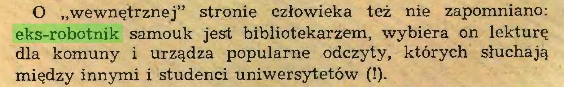"""(...) O """"wewnętrznej"""" stronie człowieka też nie zapomniano: eks-robotnik samouk jest bibliotekarzem, wybiera on lekturę dla komuny i urządza popularne odczyty, których słuchają między innymi i studenci uniwersytetów (!)..."""