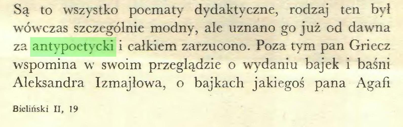 (...) Są to wszystko poematy dydakty czne, rodzaj ten był wówczas szczególnie modny, ale uznano go już od dawna za antypoetycki i całkiem zarzucono. Poza tym pan Griecz wspomina w swoim przeglądzie o wydaniu bajek i baśni Aleksandra Izmajłowa, o bajkach jakiegoś pana Agafi Bieliński II, 19...