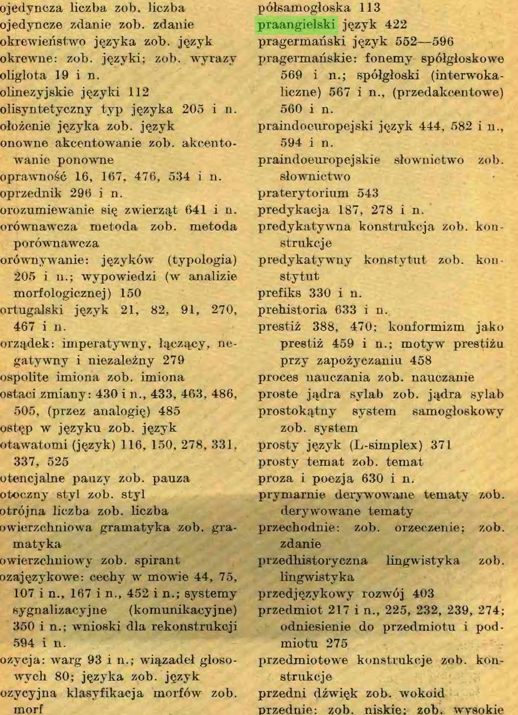 (...) morf półsamogłoska 113 praangielski język 422 pragermauski język 552—596 pragermariskie: fonemy spółgłoskowe 569 i n.; spółgłoski (interwokaliczne) 567 i n., (przedakcentowe) 560 i n...