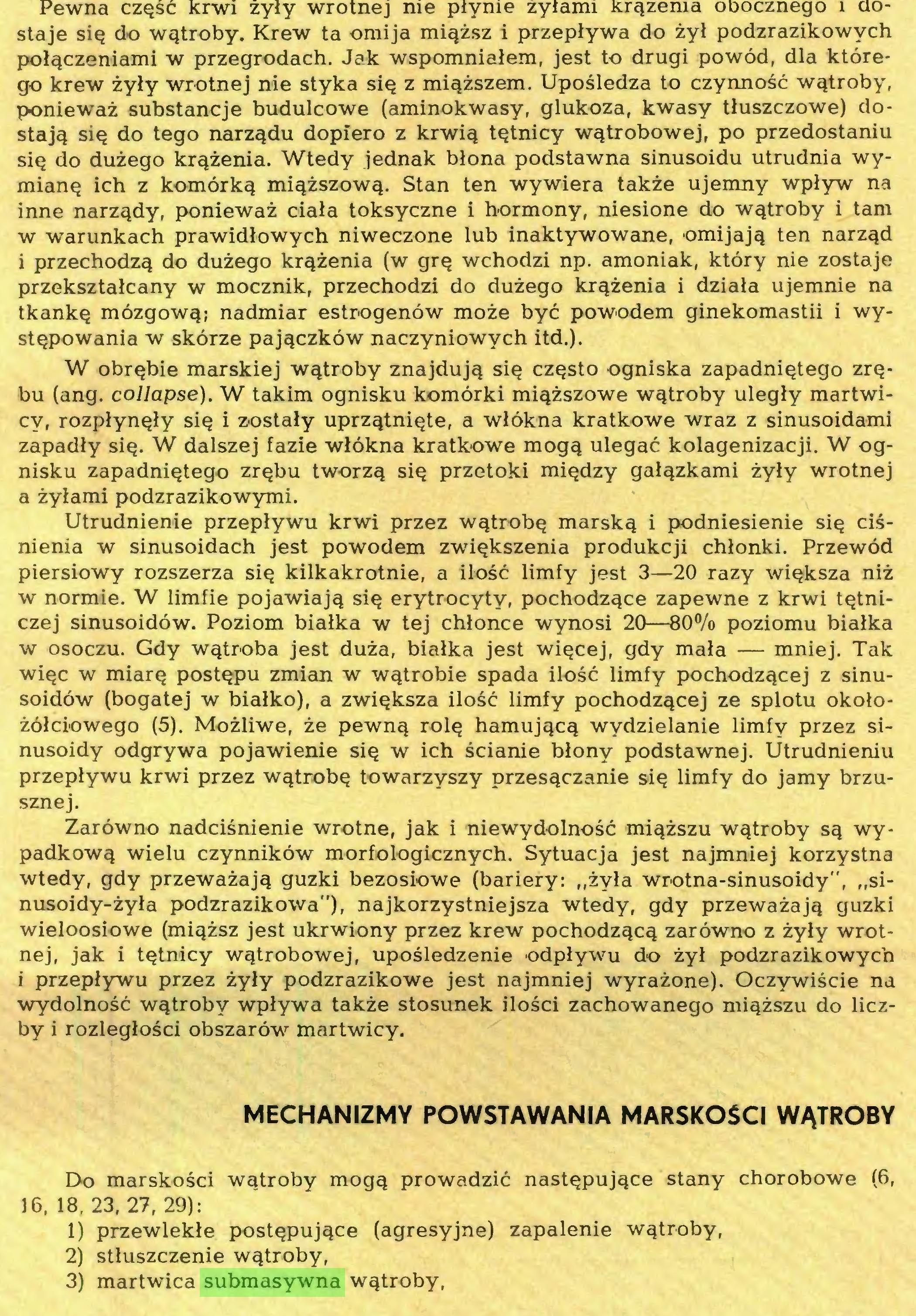 (...) Do marskości wątroby mogą prowadzić następujące stany chorobowe (6, 16, 18, 23, 27, 29): 1) przewlekłe postępujące (agresyjne) zapalenie wątroby, 2) stłuszczenie wątroby, 3) martwica submasywna wątroby, Tabela IX-I...