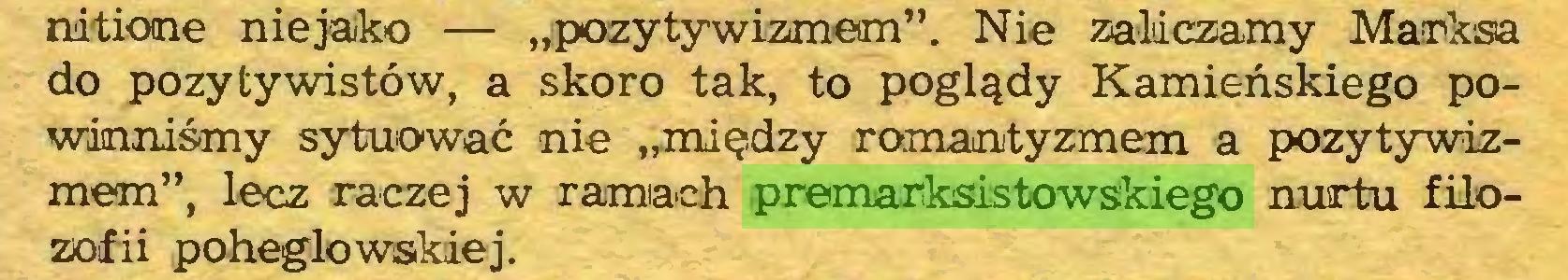 """(...) nitione niejako — """"pozytywizmem"""". Nie zaliczamy Marksa do pozytywistów, a skoro tak, to poglądy Kamieńskiego powinniśmy sytuować nie """"między romantyzmem a pozytywizmem"""", lecz raczej w ramach premarksistowskiego nurtu filozofii poheglowskiej..."""