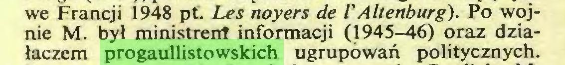 (...) we Francji 1948 pt. Les noyers de l'Altenburg). Po wojnie M. był ministrent informacji (1945-46) oraz działaczem progaullistowskich ugrupowań politycznych...
