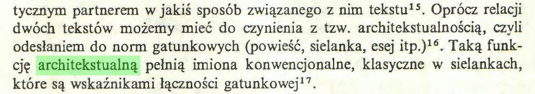(...) tycznym partnerem w jakiś sposób związanego z nim tekstu15. Oprócz relacji dwóch tekstów możemy mieć do czynienia z tzw. architekstualnością, czyli odesłaniem do norm gatunkowych (powieść, sielanka, esej itp.)16. Taką funkcję architekstualną pełnią imiona konwencjonalne, klasyczne w sielankach, które są wskaźnikami łączności gatunkowej17...