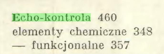 (...) Echo-kontrola 460 elementy chemiczne 348 — funkcjonalne 357...