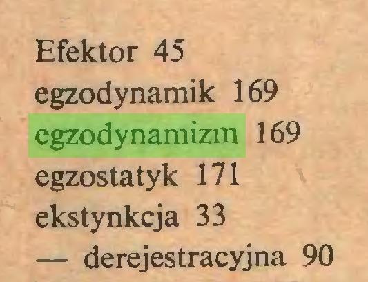 (...) Efektor 45 egzodynamik 169 egzodynamizm 169 egzostatyk 171 ekstynkcja 33 — derejestracyjna 90...