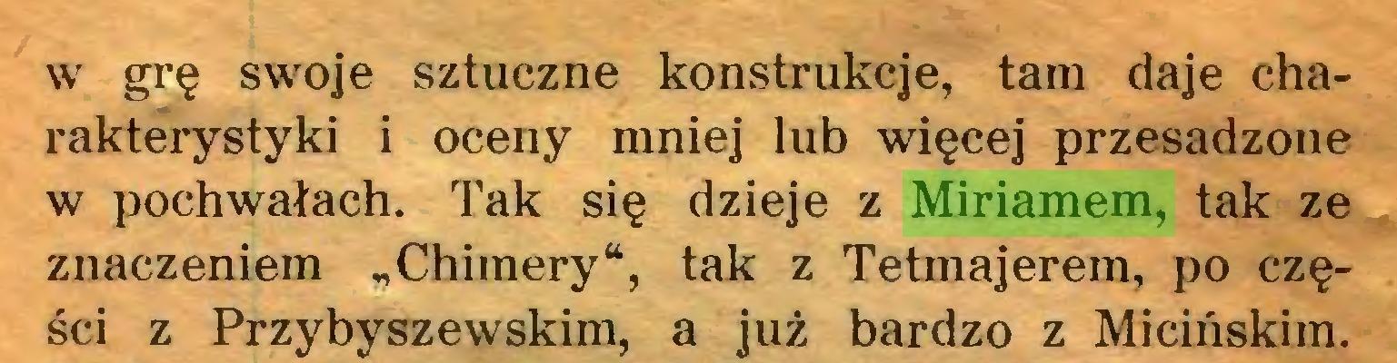 """(...) w grę swoje sztuczne konstrukcje, tam daje charakterystyki i oceny mniej lub więcej przesadzone w pochwałach. Tak się dzieje z Miriamem, tak ze znaczeniem """"Chimery*, tak z Tetmajerem, po części z Przybyszewskim, a już bardzo z Micińskim..."""