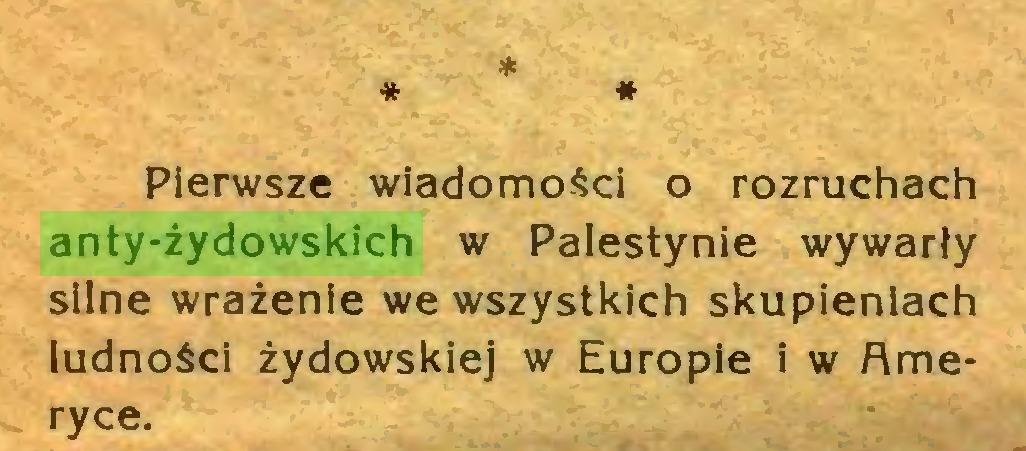 (...) * * * Pierwsze wiadomości o rozruchach anty-żydowskich w Palestynie wywarły silne wrażenie we wszystkich skupieniach ludności żydowskiej w Europie i w Ameryce...
