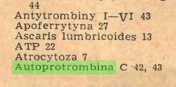 (...) 44 Antytrombiny I—VI 43 Apoferrytyna 27 Ascaris lumbricoides 13 ATP 22 Atrocytoza 7 Autoprotrombina C 42, 43...