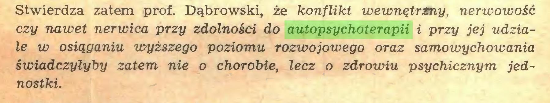 (...) Stwierdza zatem prof. Dąbrowski, że konflikt wewnętrzny, nerwowość czy nawet nerwica przy zdolności do autopsychoterapii i przy jej udziale w osiąganiu wyższego poziomu rozwojowego oraz samowychowania świadczyłyby zatem nie o chorobie, lecz o zdrowiu psychicznym jednostki...