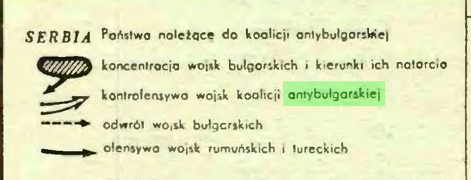 (...) SERBIA Poństwo noleżoce do koalicji ontybułgarsW»e| koncentrocjo wojsk bułgorskich i kierunki ich natorcio kontrofensywo wojsk koalicji antybułgarskiej odwrót wO|&k bułgarskich ofensywo wo<*.k rumuńskich l tureckich...