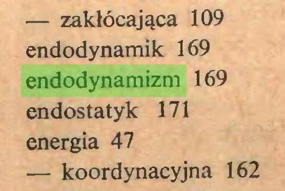 (...) — zakłócająca 109 endodynamik 169 endodynamizm 169 endostatyk 171 energia 47 — koordynacyjna 162...
