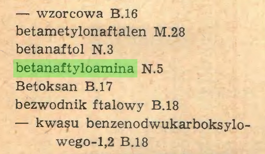 (...) — wzorcowa B.16 betametylonaftalen M.28 betanaftol N.3 betanaftyloamina N.5 Betoksan B.17 bezwodnik ftalowy B.18 — kwasu benzenodwukarboksylowego-1,2 B.18...