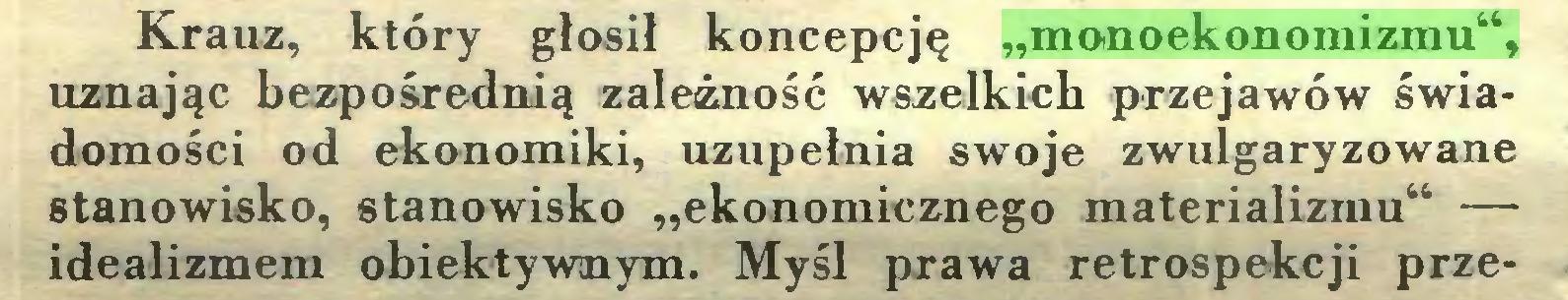 """(...) Krauz, który głosił koncepcję """"monoekonomizmu"""", uznając bezpośrednią zależność wszelkich przejawów świadomości od ekonomiki, uzupełnia swoje zwulgaryzowane stanowisko, stanowisko """"ekonomicznego materializmu"""" — idealizmem obiektywnym. Myśl prawa retrospekcji prze..."""