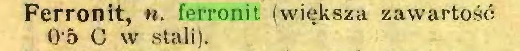 (...) Ferronit, «. ferronit (większa zawartość 0'5 C w stali)...