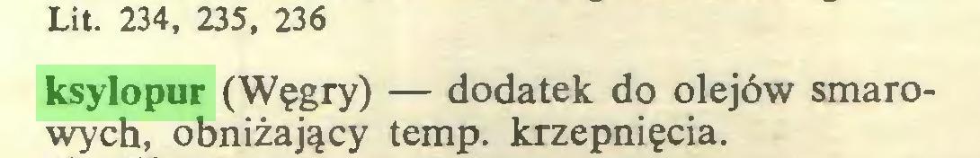 (...) Lit. 234, 235, 236 ksylopur (Węgry) — dodatek do olejów smarowych, obniżający temp. krzepnięcia...