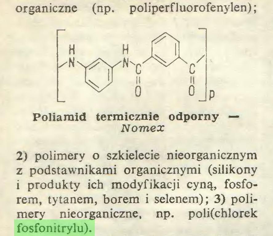 (...) organiczne (np. poliperfluorofenylen); Poliamid termicznie odporny — Nomex 2) polimery o szkielecie nieorganicznym z podstawnikami organicznymi (silikony i produkty ich modyfikacji cyną, fosforem, tytanem, borem i selenem); 3) polimery nieorganiczne, np. poli(chlorek fosfonitrylu)...