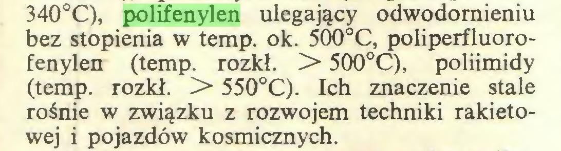 (...) 340°C), polifenylen ulegający odwodornieniu bez stopienia w temp. ok. 500°C, poliperfluorofenylen (temp. rozkł. > 500°C), poliimidy (temp. rozkł. > 550°C). Ich znaczenie stale rośnie w związku z rozwojem techniki rakietowej i pojazdów kosmicznych...