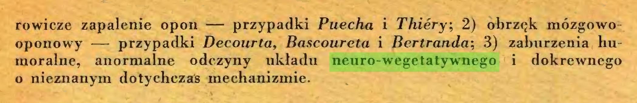 (...) rowicze zapalenie opon — przypadki Puecha i Thiéry; 2) obrzęk mózgowooponowy — przypadki Decourta, Bascoureta i Bertranda; 3) zaburzenia humoralne, anormalne odczyny układu neuro-wegetatywnego i dokrewnego 0 nieznanym dotychczas mechanizmie...