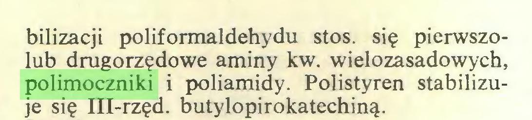 (...) bilizacji poliformaldehydu stos. się pierwszolub drugorzędowe aminy kw. wielozasadowych, polimoczniki i poliamidy. Polistyren stabilizuje się III-rzęd. butylopirokatechiną...