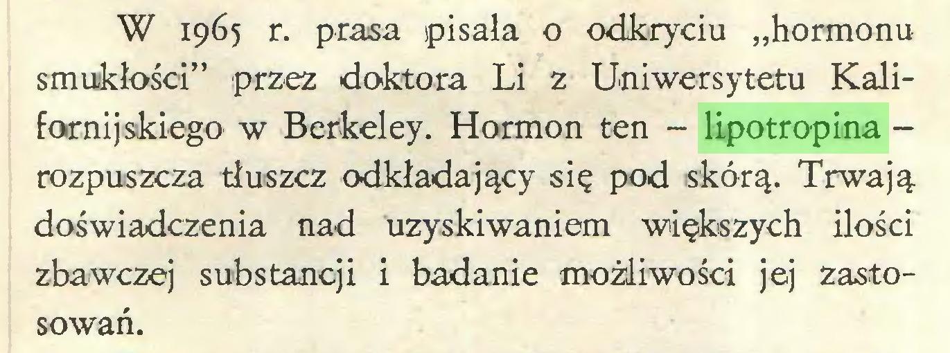 """(...) W 1965 r. prasa pisała o odkryciu """"hormonu smukłości"""" przez doktora Li z Uniwersytetu Kalifornijskiego w Berkeley. Hormon ten - lipotropina rozpuszcza tłuszcz odkładający się pod skórą. Trwają doświadczenia nad uzyskiwaniem większych ilości zbawczej substancji i badanie możliwości jej zastosowań..."""