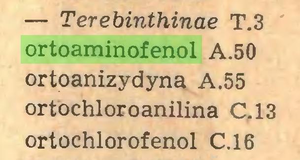 (...) — Terebinthinae T.3 ortoaminofenol A.50 ortoanizydyna A.55 ortóchloroanilina C.13 ortochlorofenol C.16...