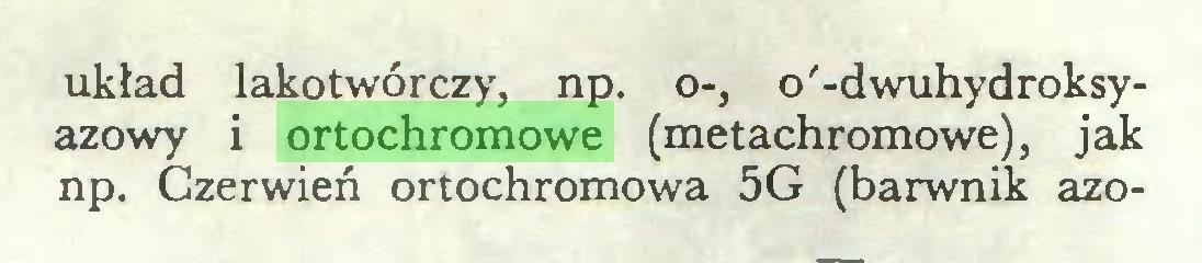 (...) układ lakotwórczy, np. o-, o'-dwuhydroksyazowy i ortochromowe (metachromowe), jak np. Czerwień ortochromowa 5G (barwnik azo...