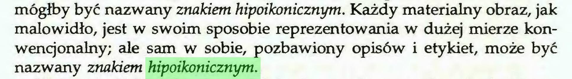 (...) mógłby być nazwany znakiem hipoikonicznym. Każdy materialny obraz, jak malowidło, jest w swoim sposobie reprezentowania w dużej mierze konwencjonalny; ale sam w sobie, pozbawiony opisów i etykiet, może być nazwany znakiem hipoikonicznym...