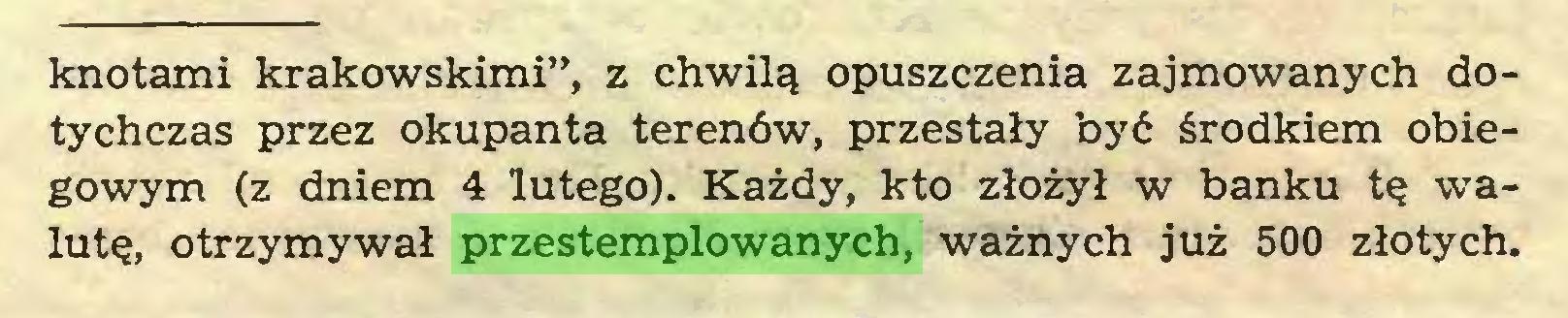 """(...) knotami krakowskimi"""", z chwilą opuszczenia zajmowanych dotychczas przez okupanta terenów, przestały być środkiem obiegowym (z dniem 4 lutego). Każdy, kto złożył w banku tę walutę, otrzymywał przestemplowanych, ważnych już 500 złotych..."""
