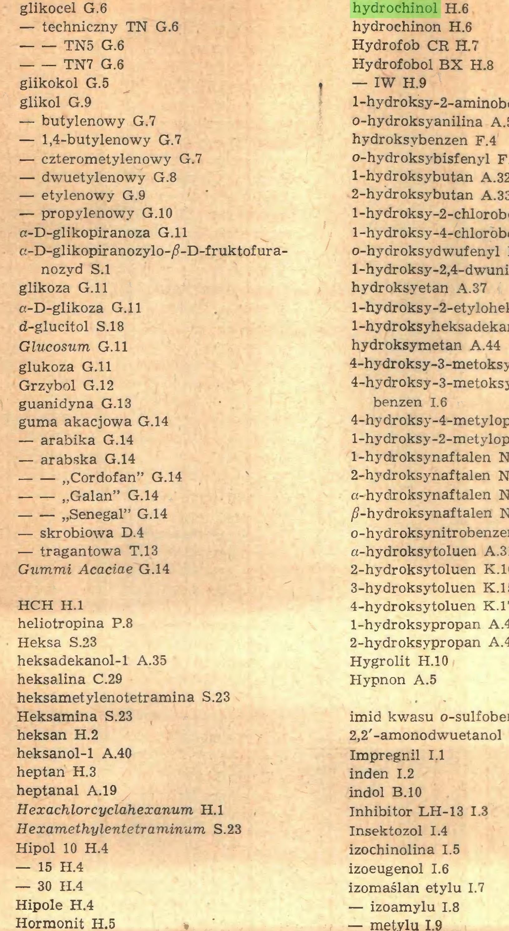 (...) — 15 H.4 — 30 H.4 Hipole H.4 Hormonit H.5 , hydrochinol H.6 hydrochinon H.6 Hydrofob CR H.7 Hydrofobol BX H.8...