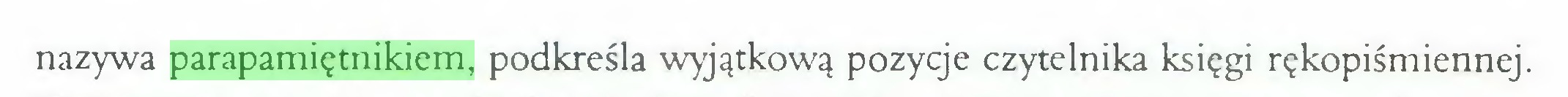 (...) nazywa parapamiętnikiem, podkreśla wyjątkową pozycje czytelnika księgi rękopiśmiennej...