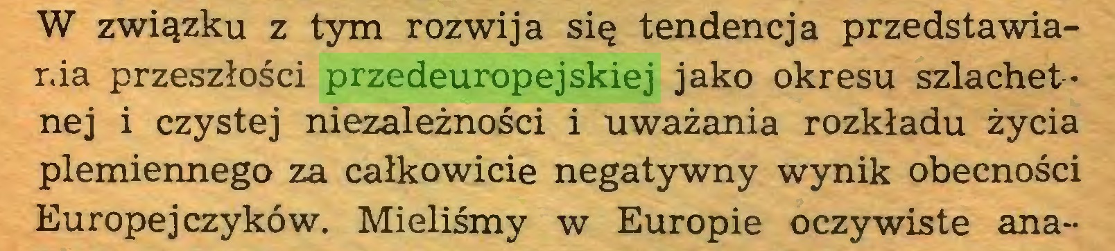 (...) W związku z tym rozwija się tendencja przedstawiania przeszłości przedeuropejskiej jako okresu szlachetnej i czystej niezależności i uważania rozkładu życia plemiennego za całkowicie negatywny wynik obecności Europejczyków. Mieliśmy w Europie oczywiste ana...