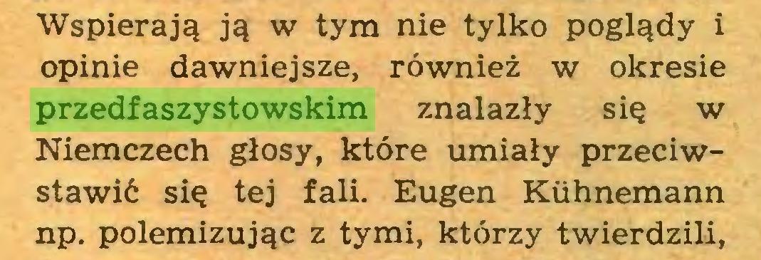 (...) Wspierają ją w tym nie tylko poglądy i opinie dawniejsze, również w okresie przedfaszystowskim znalazły się w Niemczech głosy, które umiały przeciwstawić się tej fali. Eugen Kiihnemann np. polemizując z tymi, którzy twierdzili,...