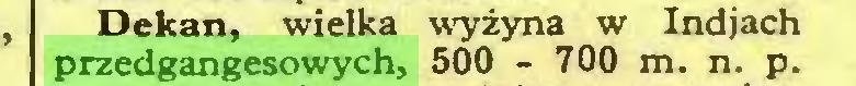 (...) Dekan, wielka wyżyna w Indjach przedgangesowych, 500 - 700 m. n. p...