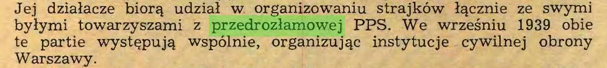 (...) Jej działacze biorą udział w organizowaniu strajków łącznie ze swymi byłymi towarzyszami z przedrozłamowej PPS. We wrześniu 1939 obie te partie występują wspólnie, organizując instytucje cywilnej obrony Warszawy...