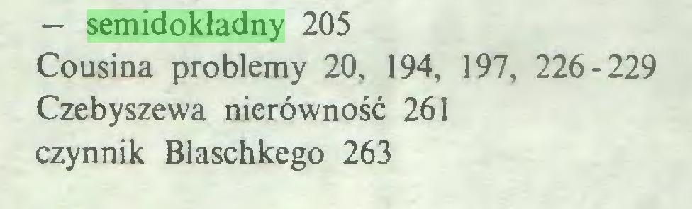 (...) — semidokładny 205 Cousina problemy 20, 194, 197, 226-229 Czebyszewa nierówność 261 czynnik Blaschkego 263...