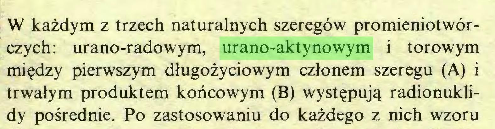 (...) W każdym z trzech naturalnych szeregów promieniotwórczych: urano-radowym, urano-aktynowym i torowym między pierwszym długożyciowym członem szeregu (A) i trwałym produktem końcowym (B) występują radionuklidy pośrednie. Po zastosowaniu do każdego z nich wzoru...
