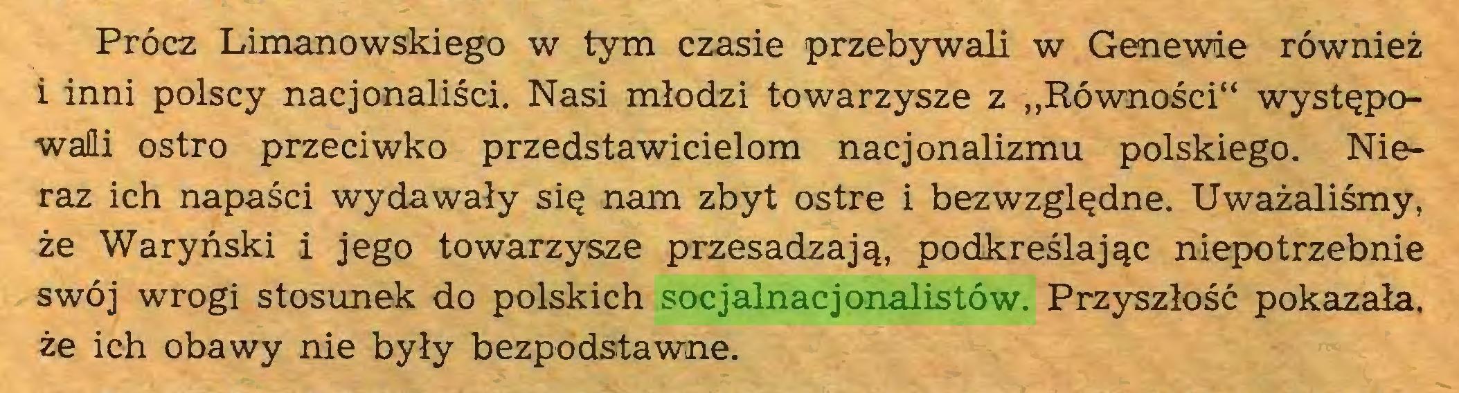 """(...) Prócz Limanowskiego w tym czasie przebywali w Genewie również i inni polscy nacjonaliści. Nasi młodzi towarzysze z """"Równości"""" występowali ostro przeciwko przedstawicielom nacjonalizmu polskiego. Nieraz ich napaści wydawały się nam zbyt ostre i bezwzględne. Uważaliśmy, że Waryński i jego towarzysze przesadzają, podkreślając niepotrzebnie swój wrogi stosunek do polskich socjalnacjonalistów. Przyszłość pokazała, że ich obawy nie były bezpodstawne..."""